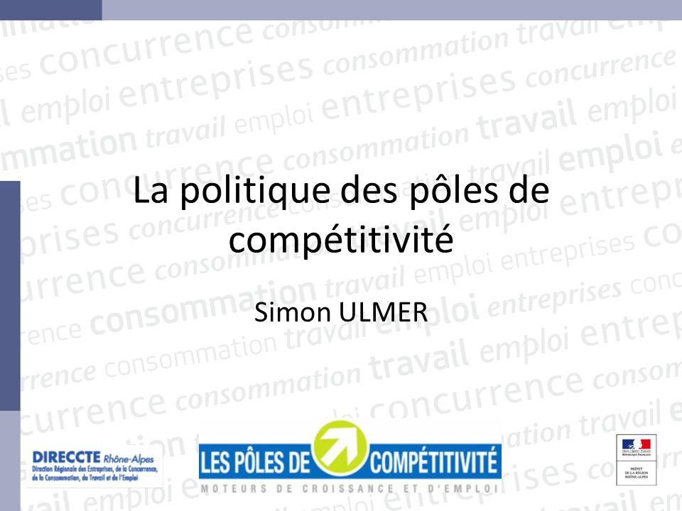 La politique des pôles de compétitivité Simon ULMER