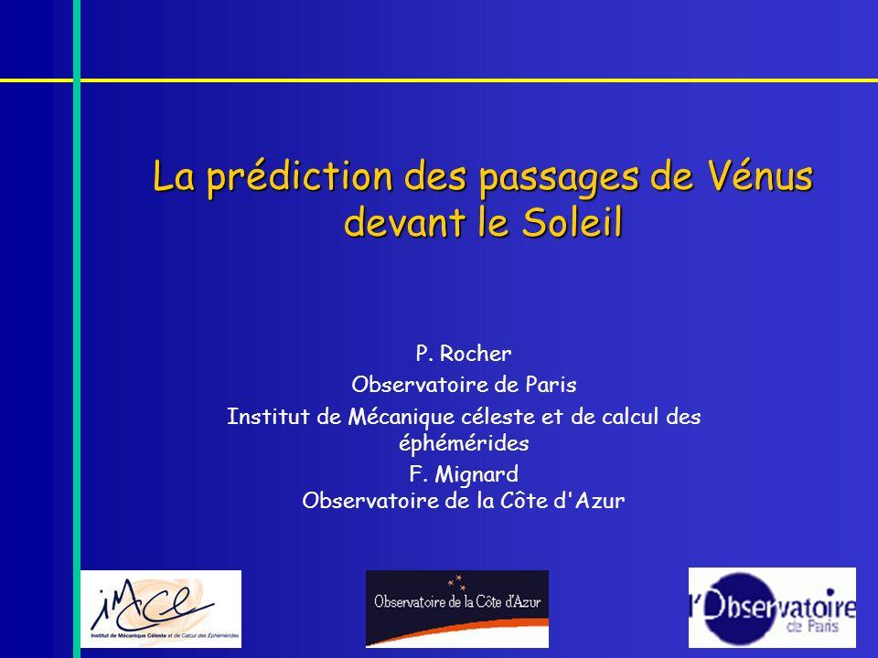 La prédiction des passages de Vénus devant le Soleil P. Rocher Observatoire de Paris Institut de Mécanique céleste et de calcul des éphémérides F. Mig