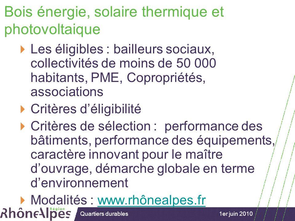 15/02/2007 1er juin 2010Quartiers durables Bois énergie, solaire thermique et photovoltaique Les éligibles : bailleurs sociaux, collectivités de moins