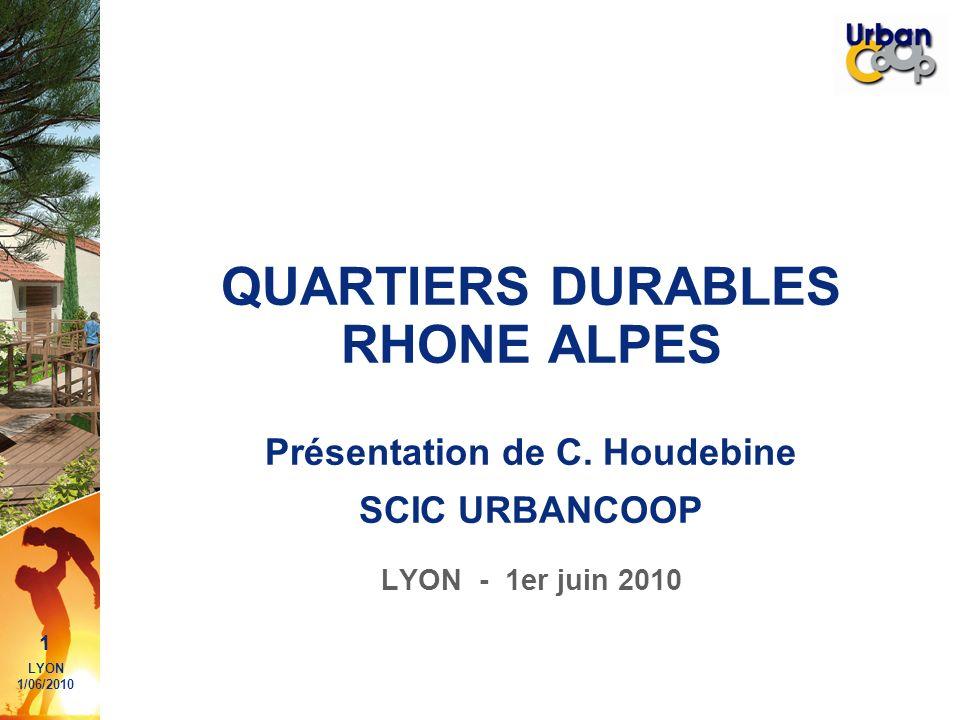 1 LYON 1/06/2010 QUARTIERS DURABLES RHONE ALPES Présentation de C. Houdebine SCIC URBANCOOP LYON - 1er juin 2010