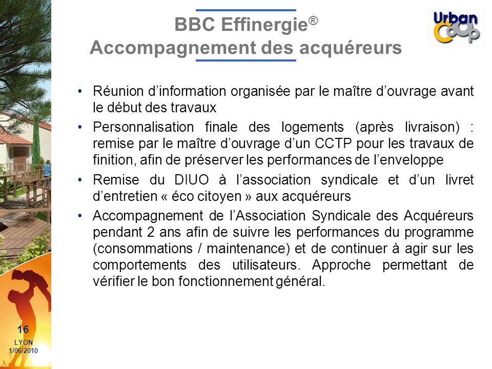 16 LYON 1/06/2010 BBC Effinergie ® Accompagnement des acquéreurs Réunion dinformation organisée par le maître douvrage avant le début des travaux Pers
