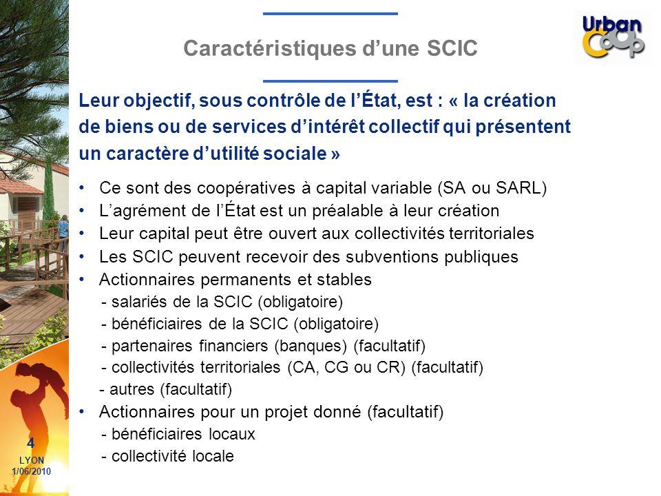4 LYON 1/06/2010 Caractéristiques dune SCIC Ce sont des coopératives à capital variable (SA ou SARL) Lagrément de lÉtat est un préalable à leur créati