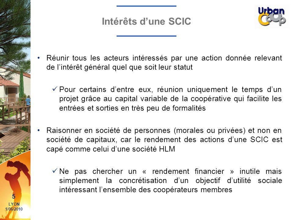 5 LYON 1/06/2010 Intérêts dune SCIC Réunir tous les acteurs intéressés par une action donnée relevant de lintérêt général quel que soit leur statut Po