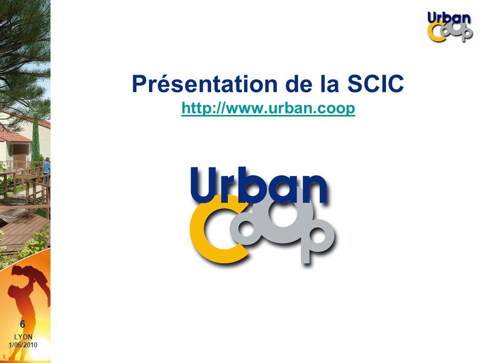 6 LYON 1/06/2010 Présentation de la SCIC http://www.urban.coop http://www.urban.coop