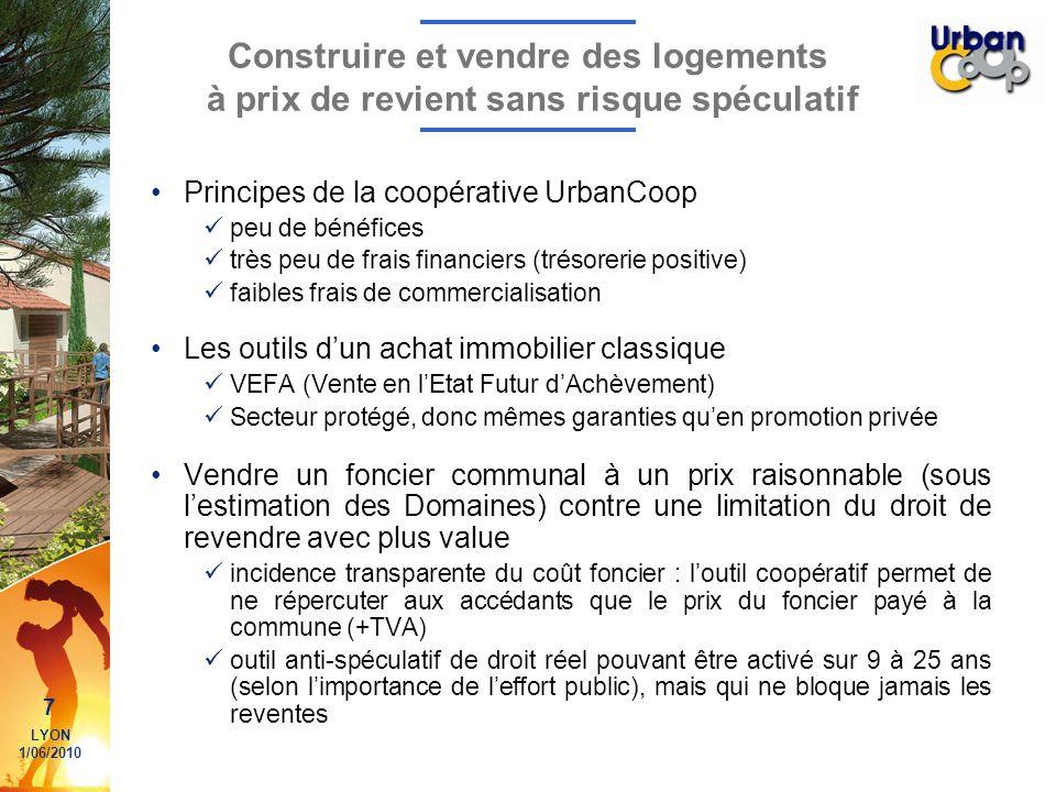 7 LYON 1/06/2010 Construire et vendre des logements à prix de revient sans risque spéculatif Principes de la coopérative UrbanCoop peu de bénéfices tr