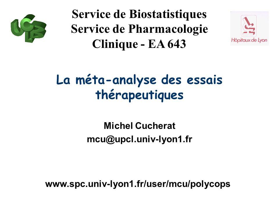 Service de Biostatistiques Service de Pharmacologie Clinique - EA 643 www.spc.univ-lyon1.fr/user/mcu/polycops La méta-analyse des essais thérapeutiques Michel Cucherat mcu@upcl.univ-lyon1.fr