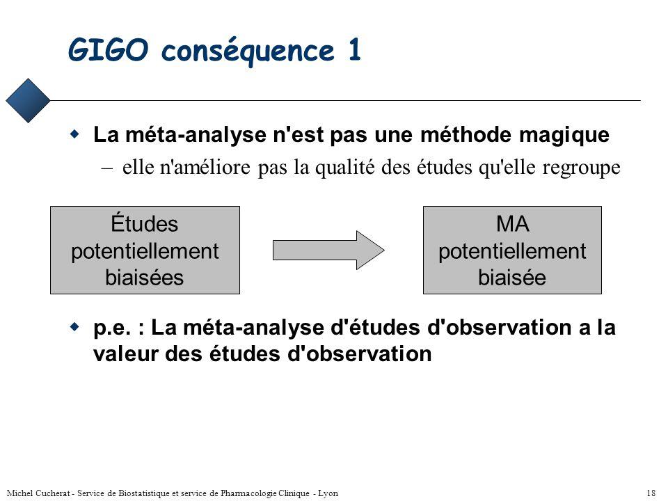 Michel Cucherat - Service de Biostatistique et service de Pharmacologie Clinique - Lyon 17 MA = GIGO Garbage in inGarbageout Méta-analyse essais biais