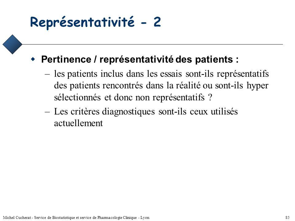 Michel Cucherat - Service de Biostatistique et service de Pharmacologie Clinique - Lyon 84 Représentativité Pertinence / représentativité des traiteme
