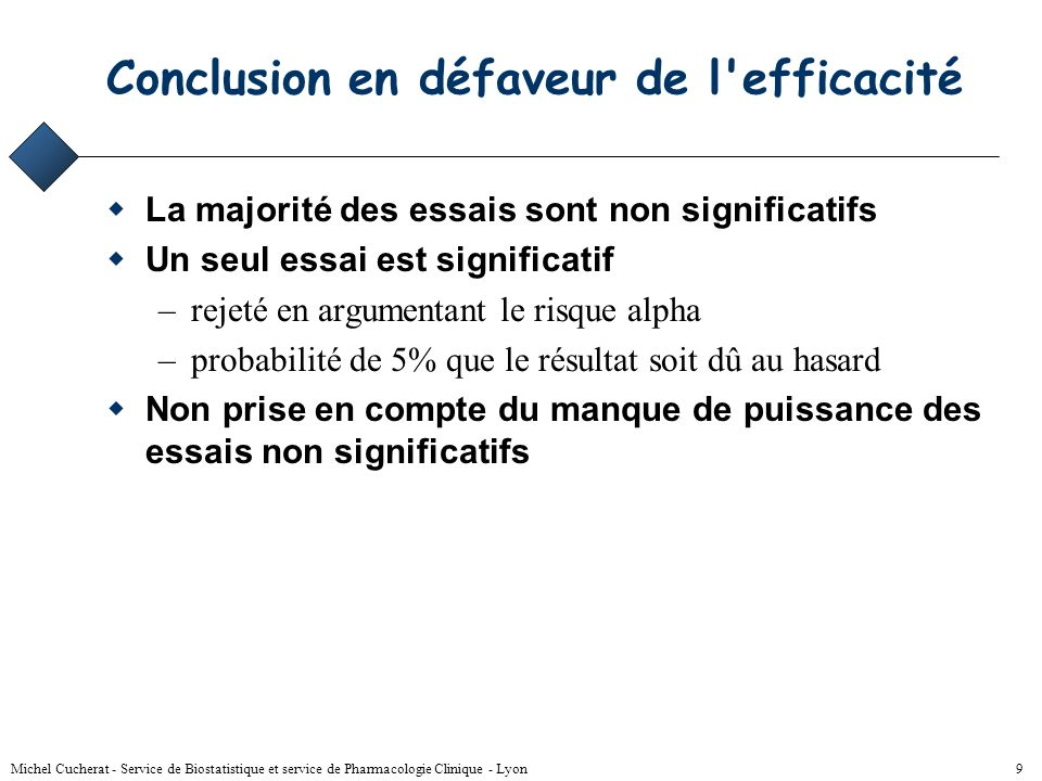 Michel Cucherat - Service de Biostatistique et service de Pharmacologie Clinique - Lyon 8 Conclusion en faveur de l'efficacité S'appuie sur les résult