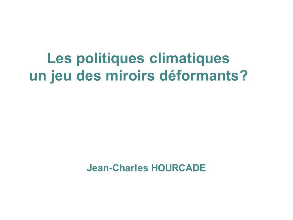 Les politiques climatiques un jeu des miroirs déformants? Jean-Charles HOURCADE