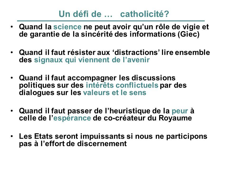 Un défi de … catholicité? Quand la science ne peut avoir quun rôle de vigie et de garantie de la sincérité des informations (Giec) Quand il faut résis