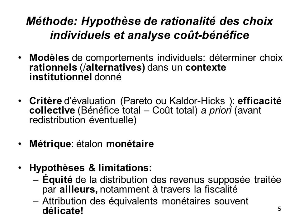 5 Méthode: Hypothèse de rationalité des choix individuels et analyse coût-bénéfice Modèles de comportements individuels: déterminer choix rationnels (