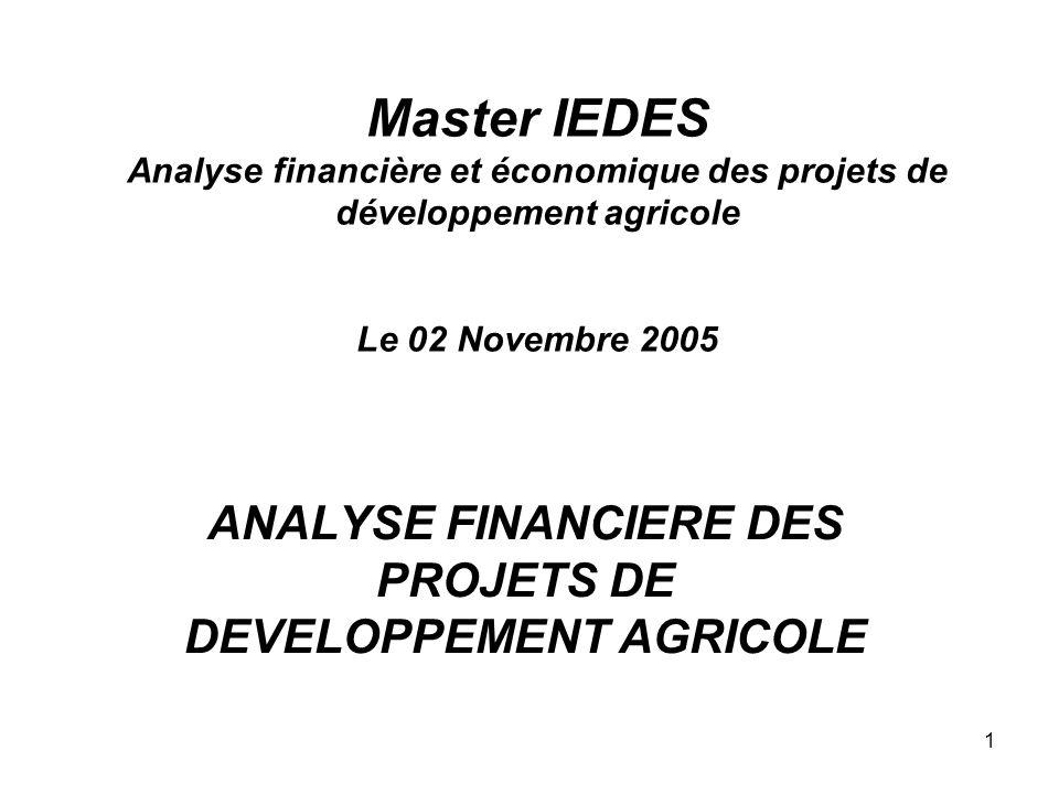 1 Master IEDES Analyse financière et économique des projets de développement agricole Le 02 Novembre 2005 ANALYSE FINANCIERE DES PROJETS DE DEVELOPPEMENT AGRICOLE