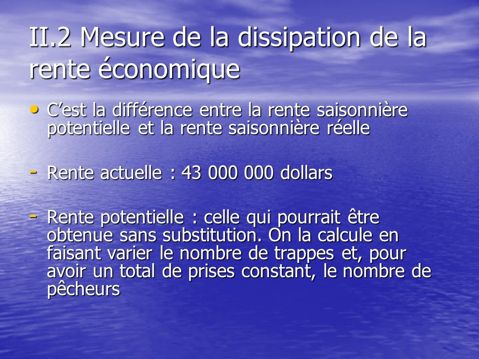 II.2 Mesure de la dissipation de la rente économique Cest la différence entre la rente saisonnière potentielle et la rente saisonnière réelle Cest la