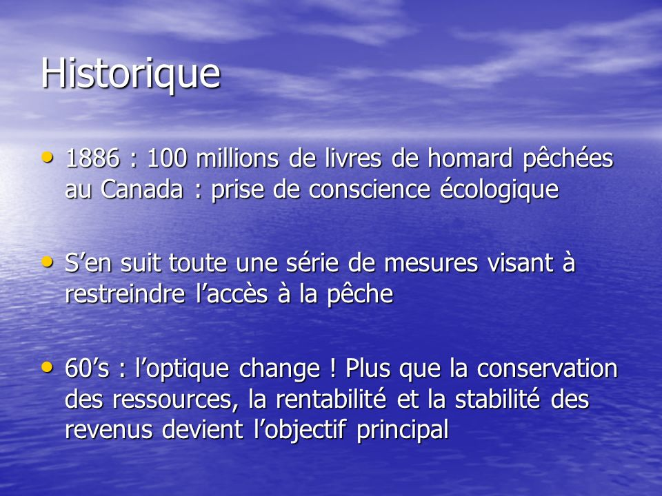 Historique 1886 : 100 millions de livres de homard pêchées au Canada : prise de conscience écologique 1886 : 100 millions de livres de homard pêchées