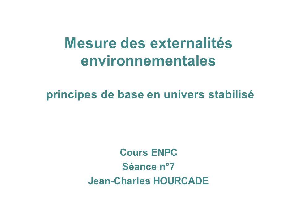 Mesure des externalités environnementales principes de base en univers stabilisé Cours ENPC Séance n°7 Jean-Charles HOURCADE