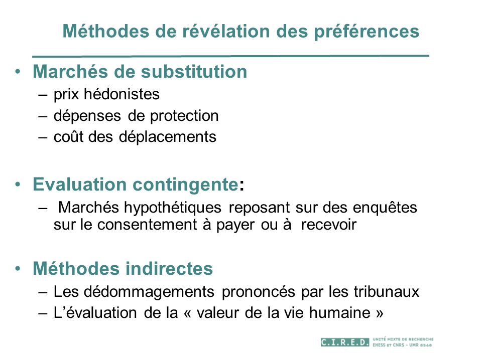 Méthodes de révélation des préférences Marchés de substitution –prix hédonistes –dépenses de protection –coût des déplacements Evaluation contingente: