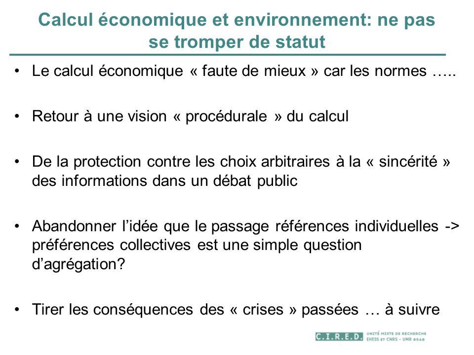 Calcul économique et environnement: ne pas se tromper de statut Le calcul économique « faute de mieux » car les normes ….. Retour à une vision « procé