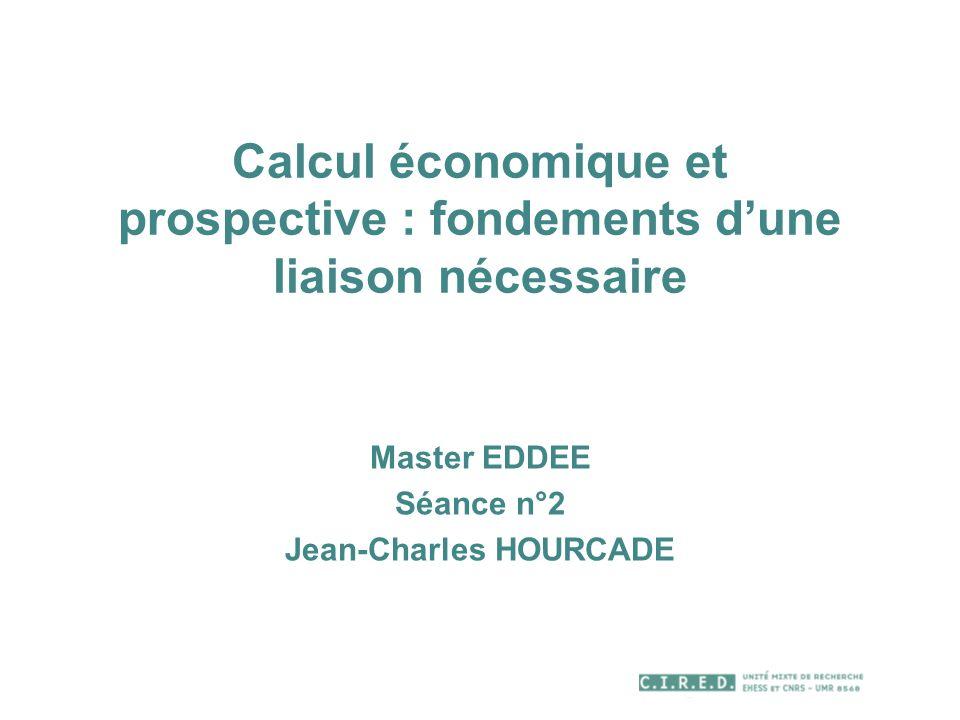 Calcul économique et prospective : fondements dune liaison nécessaire Master EDDEE Séance n°2 Jean-Charles HOURCADE