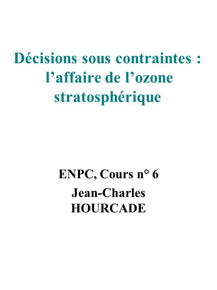 Décisions sous contraintes : laffaire de lozone stratosphérique ENPC, Cours n° 6 Jean-Charles HOURCADE