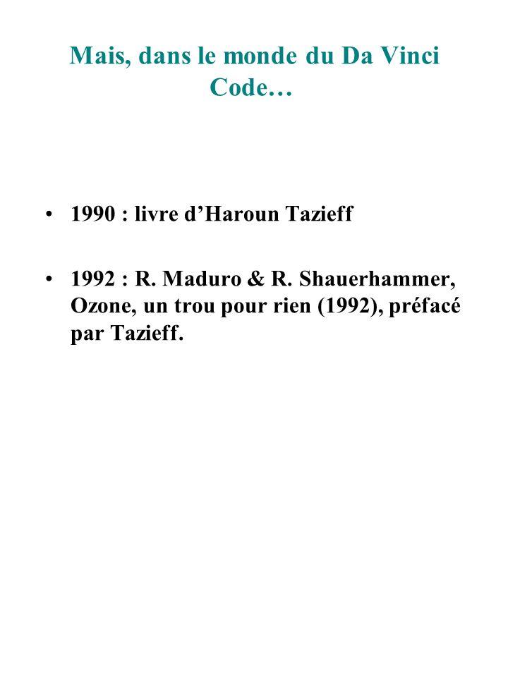 Mais, dans le monde du Da Vinci Code… 1990 : livre dHaroun Tazieff 1992 : R. Maduro & R. Shauerhammer, Ozone, un trou pour rien (1992), préfacé par Ta