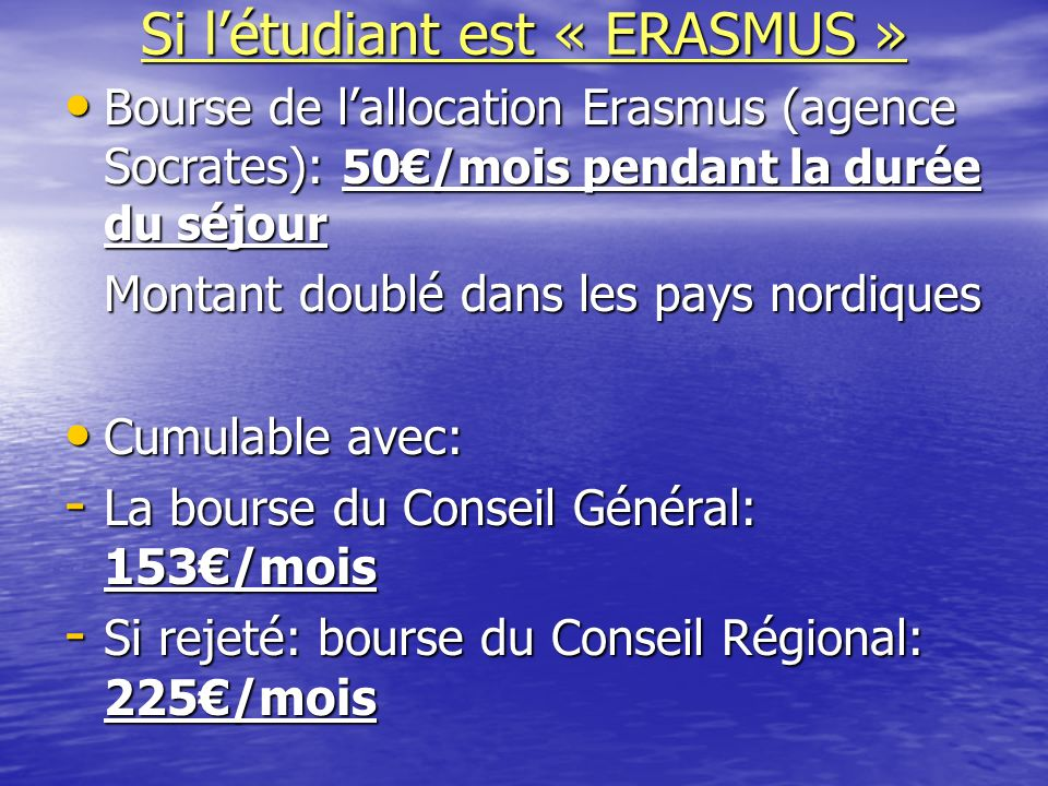 Si létudiant est « ERASMUS » Bourse de lallocation Erasmus (agence Socrates): 50/mois pendant la durée du séjour Bourse de lallocation Erasmus (agence