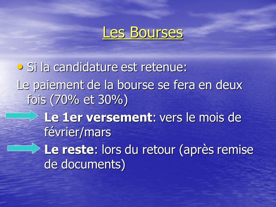 Les Bourses Si la candidature est retenue: Si la candidature est retenue: Le paiement de la bourse se fera en deux fois (70% et 30%) Le 1er versement: