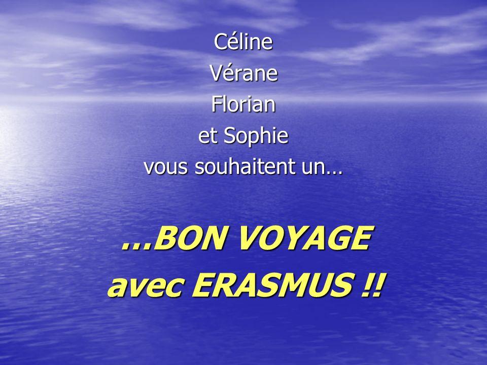 CélineVéraneFlorian et Sophie vous souhaitent un… …BON VOYAGE avec ERASMUS !!