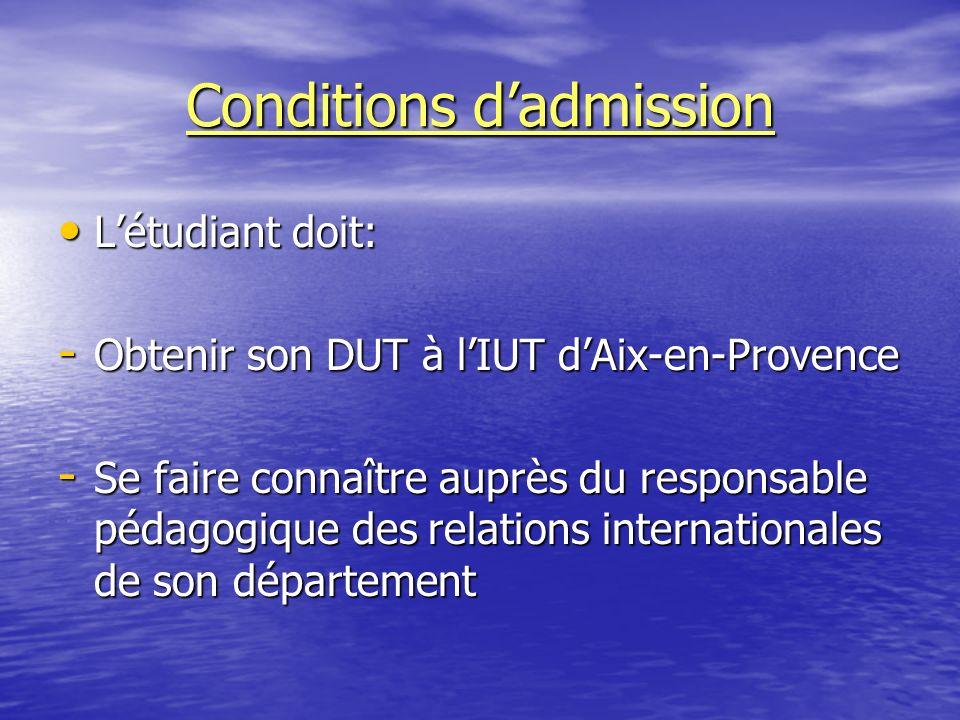 Conditions dadmission Létudiant doit: -O-O-O-Obtenir son DUT à lIUT dAix-en-Provence -S-S-S-Se faire connaître auprès du responsable pédagogique des r