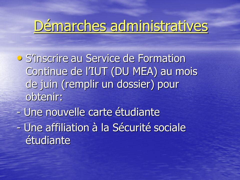 Démarches administratives Sinscrire au Service de Formation Continue de lIUT (DU MEA) au mois de juin (remplir un dossier) pour obtenir: Sinscrire au
