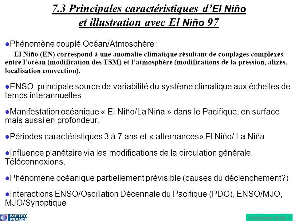 sommaire chap.7 7.3 Principales caractéristiques d El Niño et illustration avec El Niño 97 Phénomène couplé Océan/Atmosphère : El Niño (EN) correspond