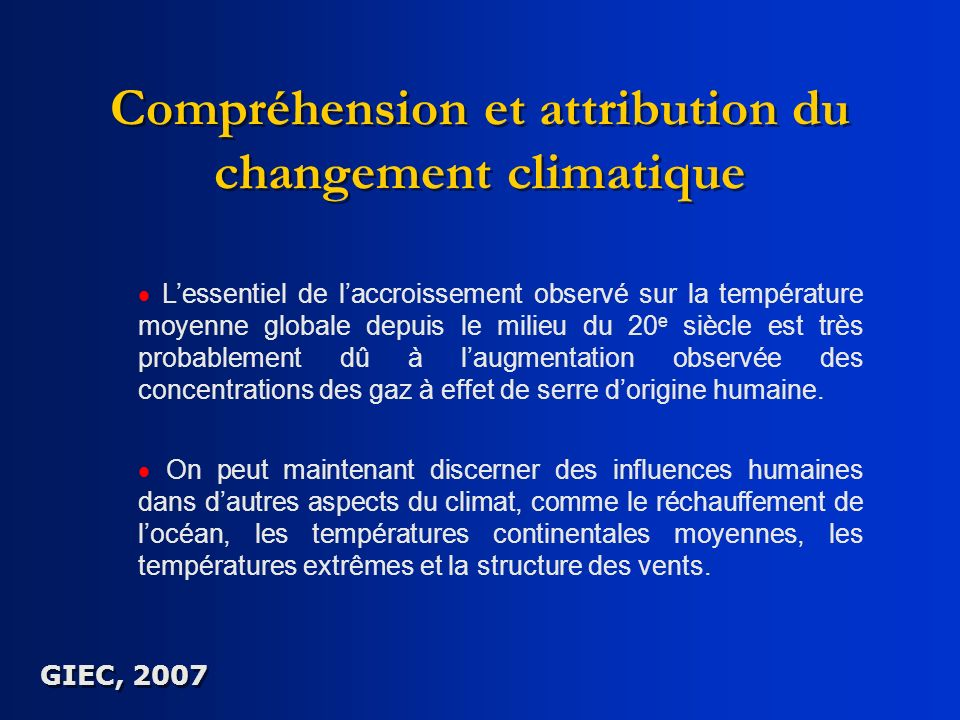 Compréhension et attribution du changement climatique Lessentiel de laccroissement observé sur la température moyenne globale depuis le milieu du 20 e