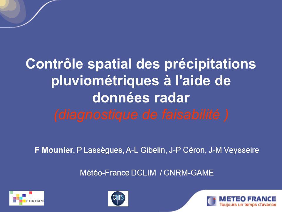 Contrôle spatial des précipitations pluviométriques à l'aide de données radar (diagnostique de faisabilité ) F Mounier, P Lassègues, A-L Gibelin, J-P