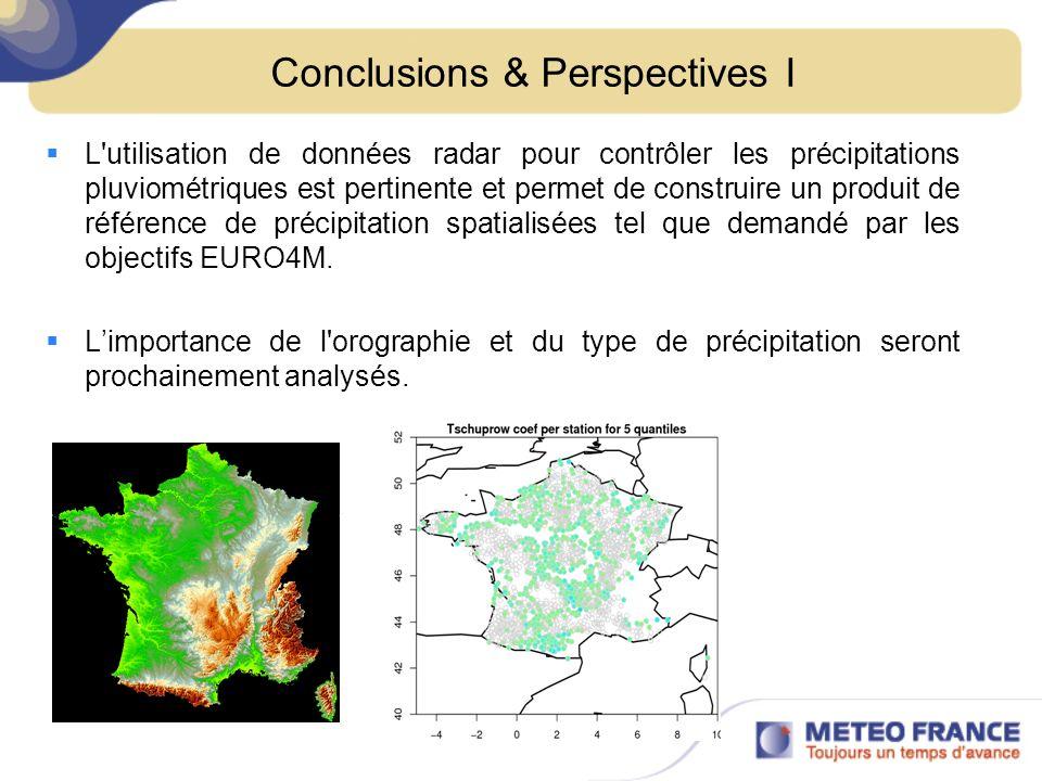 Conclusions & Perspectives I L'utilisation de données radar pour contrôler les précipitations pluviométriques est pertinente et permet de construire u