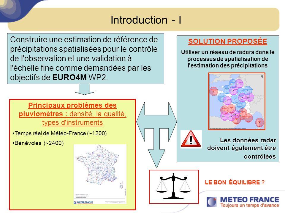 Introduction - I Principaux problèmes des pluviomètres : densité, la qualité, types d'instruments Temps réel de Météo-France (~1200) Bénévoles (~2400)