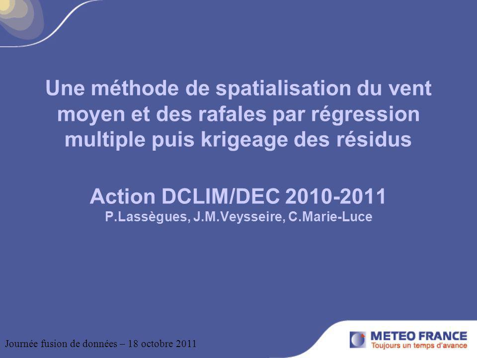 Une méthode de spatialisation du vent moyen et des rafales par régression multiple puis krigeage des résidus Action DCLIM/DEC 2010-2011 P.Lassègues, J