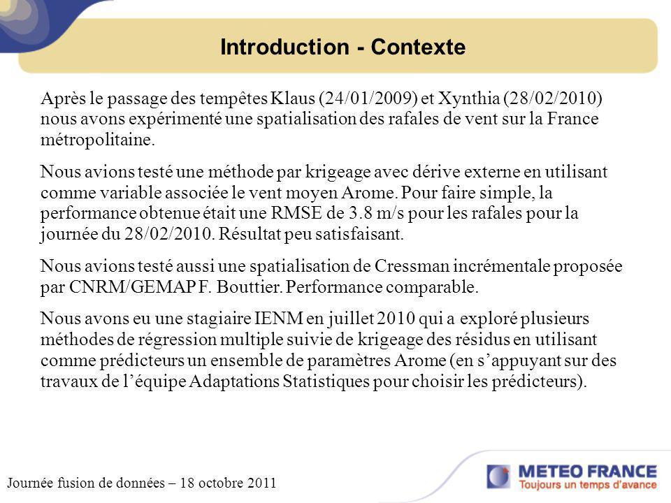 Introduction - Contexte Journée fusion de données – 18 octobre 2011 Après le passage des tempêtes Klaus (24/01/2009) et Xynthia (28/02/2010) nous avon