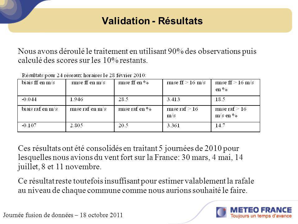 Validation - Résultats Journée fusion de données – 18 octobre 2011 Nous avons déroulé le traitement en utilisant 90% des observations puis calculé des