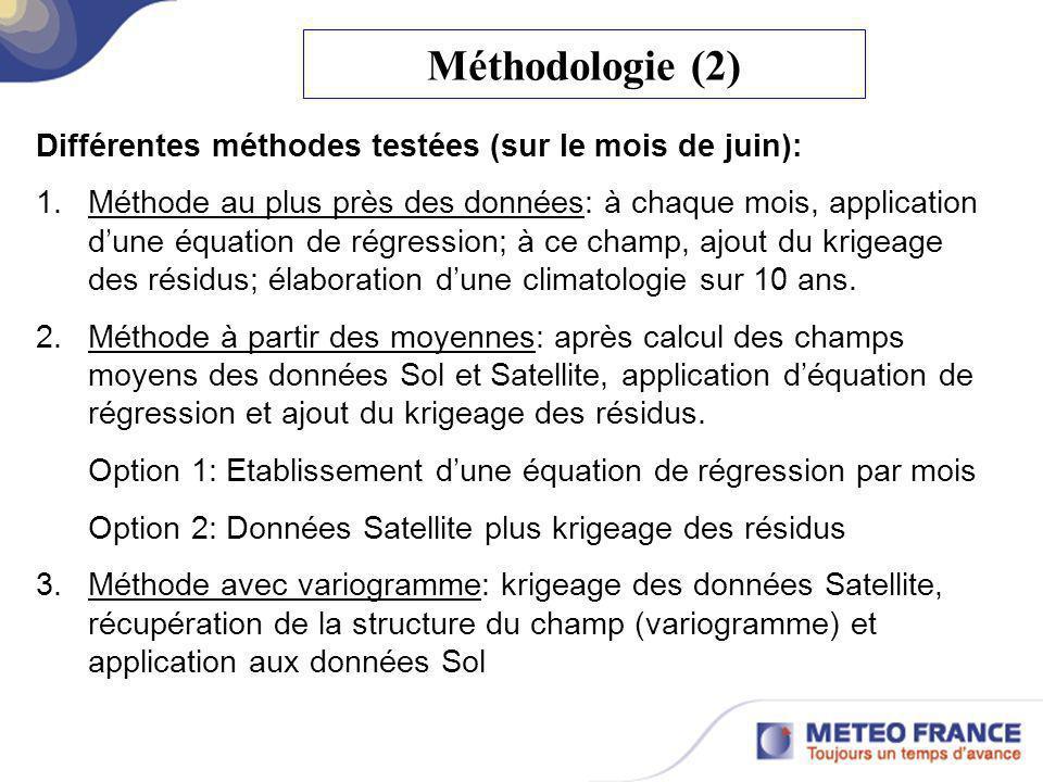 Méthodologie (3) Méthode retenue: 1.Interpolation des données Satellite (méthode « nearest neighbor») à maille 3 km 2.Krigeage des résidus entre les données Sol et les données Satellite à maille 3 km 3.Krigeage de la somme de ces deux termes à maille 1 km Utilisation du logiciel SURFER Ensemble des stations utilisées