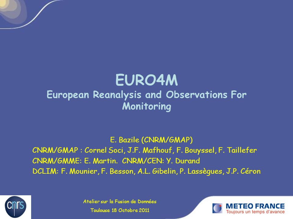 EURO4M European Reanalysis and Observations For Monitoring E. Bazile (CNRM/GMAP) CNRM/GMAP : Cornel Soci, J.F. Mafhouf, F. Bouyssel, F. Taillefer CNRM