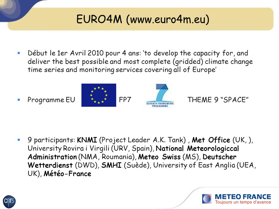 EURO4M (www.euro4m.eu) Début le 1er Avril 2010 pour 4 ans: to develop the capacity for, and deliver the best possible and most complete (gridded) clim