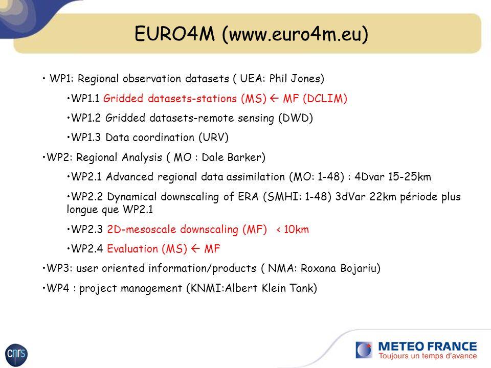 Météo-France dans EURO4M Post-doc DCLIM Flore Mounier Mars 2012, CNRM Cornel Soci Septembre 2012 (financement pour 2ans en plus) DCLIM dans WP1.1 travail sur le contrôle de qualité, homogénéisation des contrôles, contrôle des pluviomètres avec les données radar (expose de F.