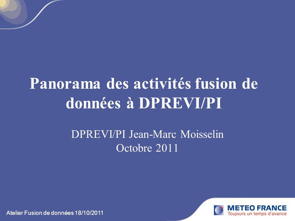 Panorama des activités fusion de données à DPREVI/PI DPREVI/PI Jean-Marc Moisselin Octobre 2011 Atelier Fusion de données 18/10/2011