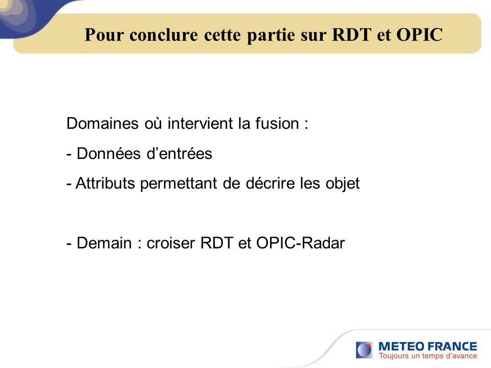 Pour conclure cette partie sur RDT et OPIC Domaines où intervient la fusion : - Données dentrées - Attributs permettant de décrire les objet - Demain : croiser RDT et OPIC-Radar