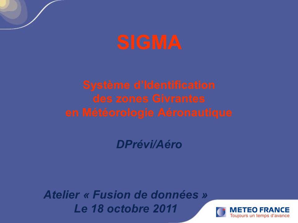 SIGMA Système dIdentification des zones Givrantes en Météorologie Aéronautique DPrévi/Aéro Atelier « Fusion de données » Le 18 octobre 2011