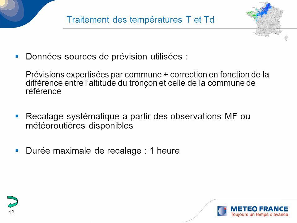12 Traitement des températures T et Td Données sources de prévision utilisées : Prévisions expertisées par commune + correction en fonction de la diff