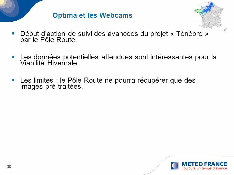 30 Optima et les Webcams Début daction de suivi des avancées du projet « Ténèbre » par le Pôle Route. Les données potentielles attendues sont intéress