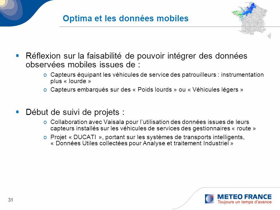 31 Optima et les données mobiles Réflexion sur la faisabilité de pouvoir intégrer des données observées mobiles issues de : oCapteurs équipant les véh