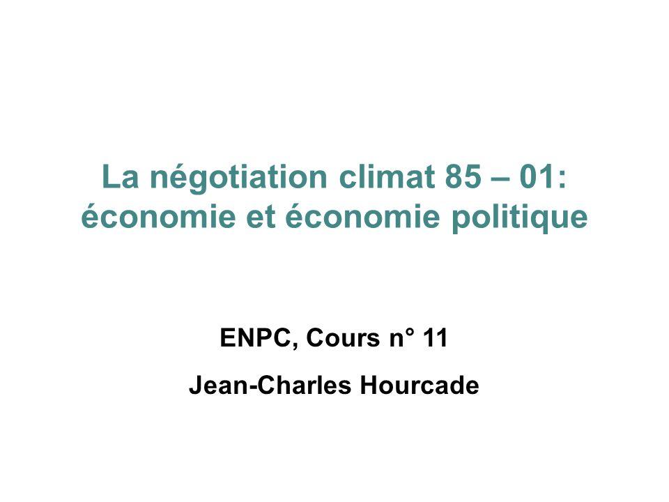 ENPC, Cours n° 11 Jean-Charles Hourcade La négotiation climat 85 – 01: économie et économie politique