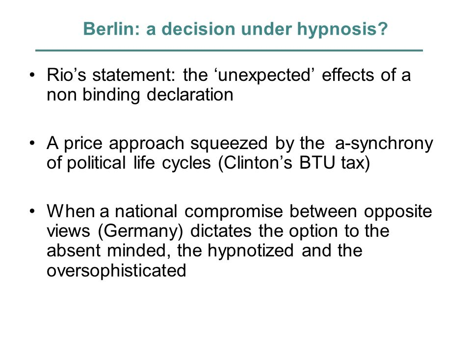Berlin: a decision under hypnosis? Rios statement: the unexpected effects of a non binding declaration A price approach squeezed by the a-synchrony of